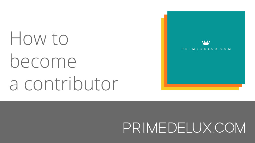 How To Become a Contributor at primedelux.com