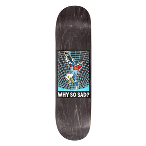 "Real Why So Sad Deck 8.06"" - Prime Delux Store"