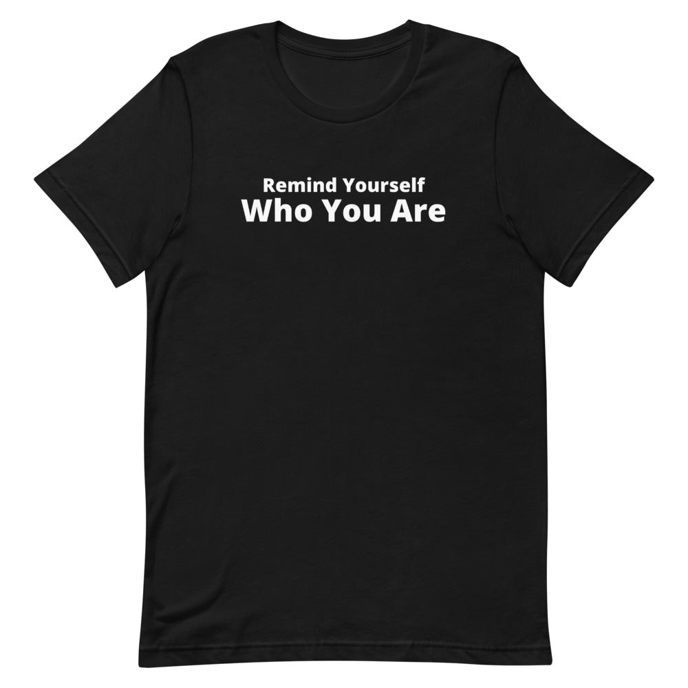 Remind Yourself Who You Are (Black)