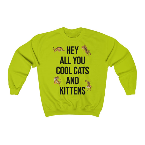 Hey All Your Cool Cats & Kittens Tigers Unisex Crewneck Sweatshirt