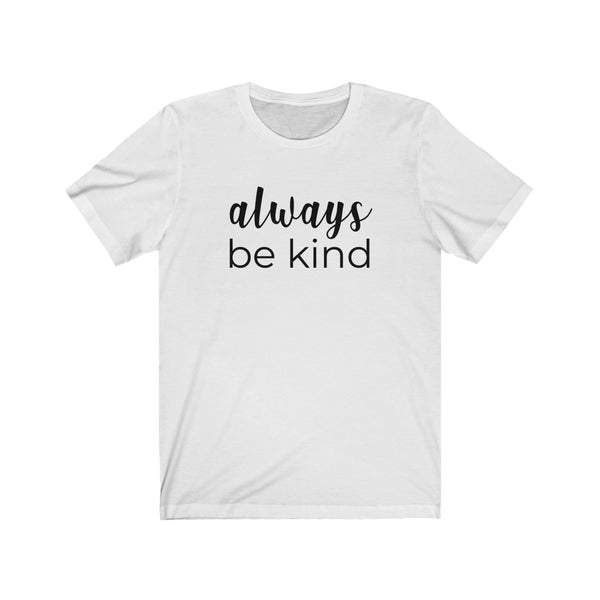 Always Be Kind Unisex Jersey Short Sleeve Tee