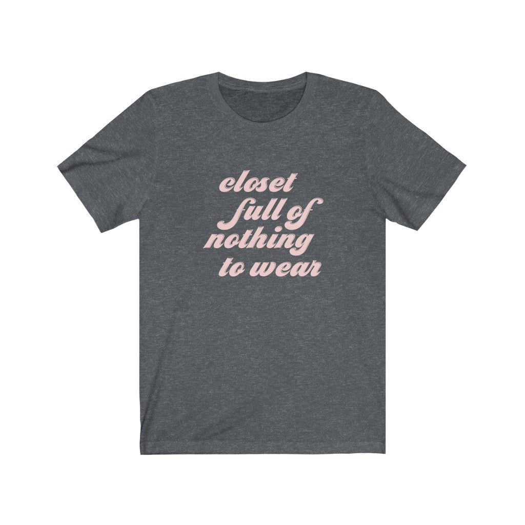 Closet Full of Nothing to Wear Unisex Tee