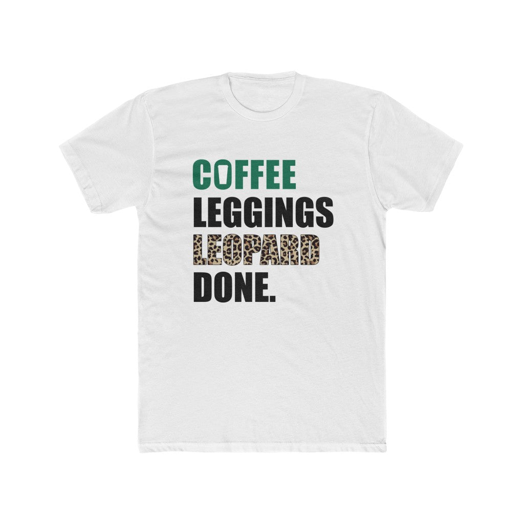 Coffee Leggings Leopard Done Unisex Tee