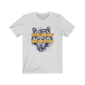 Hey All You Cool Cats & Kittens Tiger Face Unisex Tee