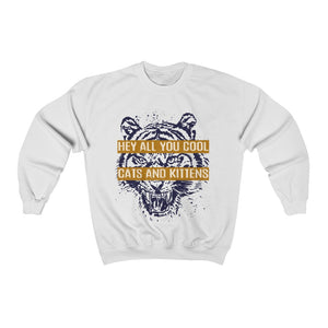 Hey All You Cool Cats & Kittens Tiger Face Unisex Crewneck Sweatshirt