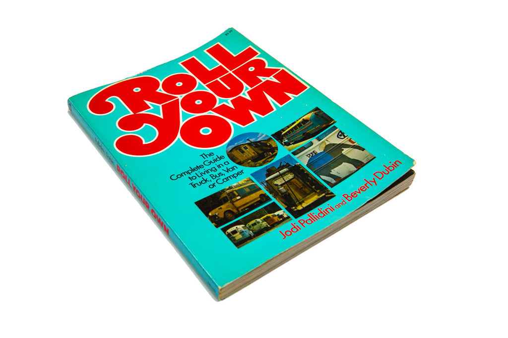 roll your own: the complete guide to living in a truck, bus, van or camper