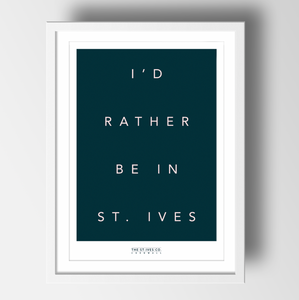 I'd rather be in St. Ives print - The St. Ives Co. Cornwall Cornish Souvenir Holiday beach