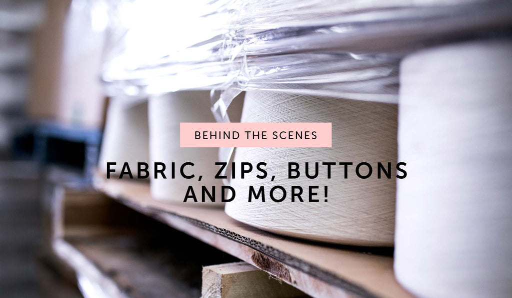 BEHIND THE SCENES: Fabric, zips, buttons and more!