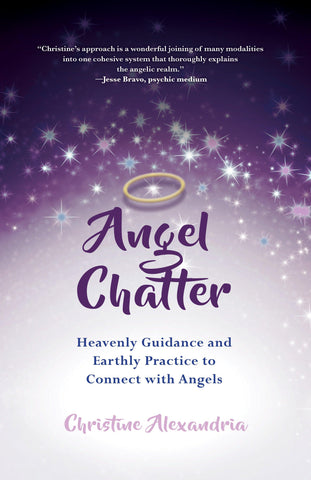 Angel Chatter ... Heavenly Guidance and Earthly Practice to Connect With Angels