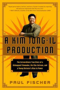 A Kim Jong-Il Production: The Extraordinary True Story of a Kidnapped Filmmaker, His Star Actress, and a Young Dictator's Rise to Power ,Non Fiction,Books
