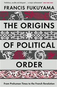 The Origins Of Political Order : From Prehuman Times To The French Revolution,Non Fiction,Books