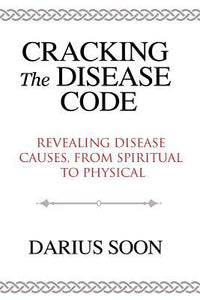 Cracking The Disease Code: Revealing Disease Causes, From Spiritual To Physical,Non Fiction,Books