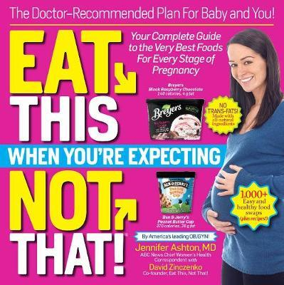Eat This, Not That! When You're Expecting : The Doctor Recommended Plan for Baby and You