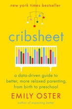 Load image into Gallery viewer, Cribsheet : A Data-Driven Guide to Better, More Relaxed Parenting, from Birth to Preschool