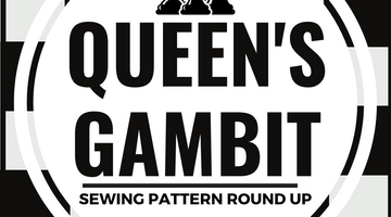 Queens Gambit Sewing Pattern Round Up