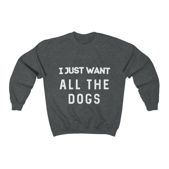I Just Want All The Dogs Crewneck Sweatshirt | Dog Lover Sweater | Dog Mom/Dad Shirt | Gift For Puppy Lover - Happy Tee's