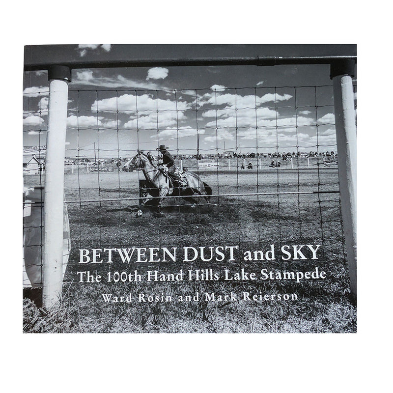 Ward Rosin, Mark Reierson: Between Dust and Sky, The 100th Hand Hills Lake Stampede