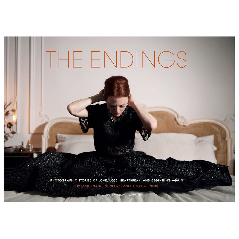 Caitlin Cronenberg: The Endings: Photographic Stories of Love, Loss, Heartbreak, and Beginning Again