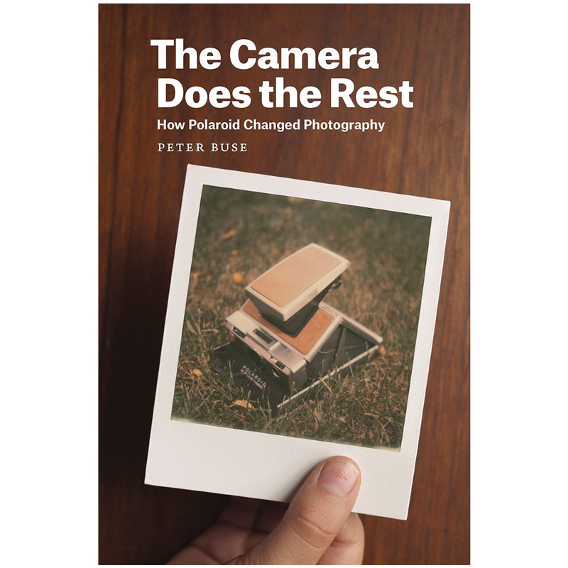 Peter Buse: The Camera Does the Rest: How Polaroid Changed Photography