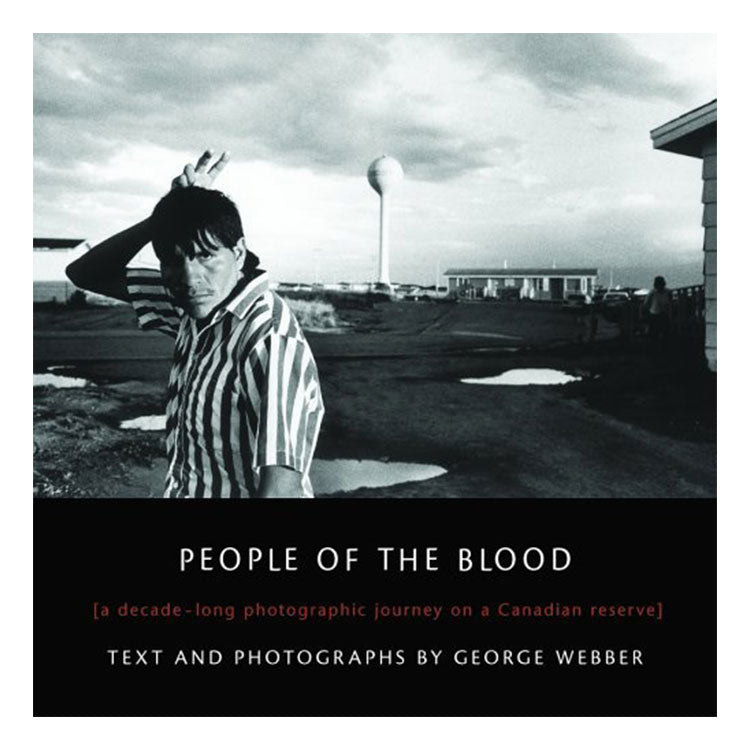 George Webber: People of the Blood - A Decade-Long Photographic Journey on a Canadian Reserve