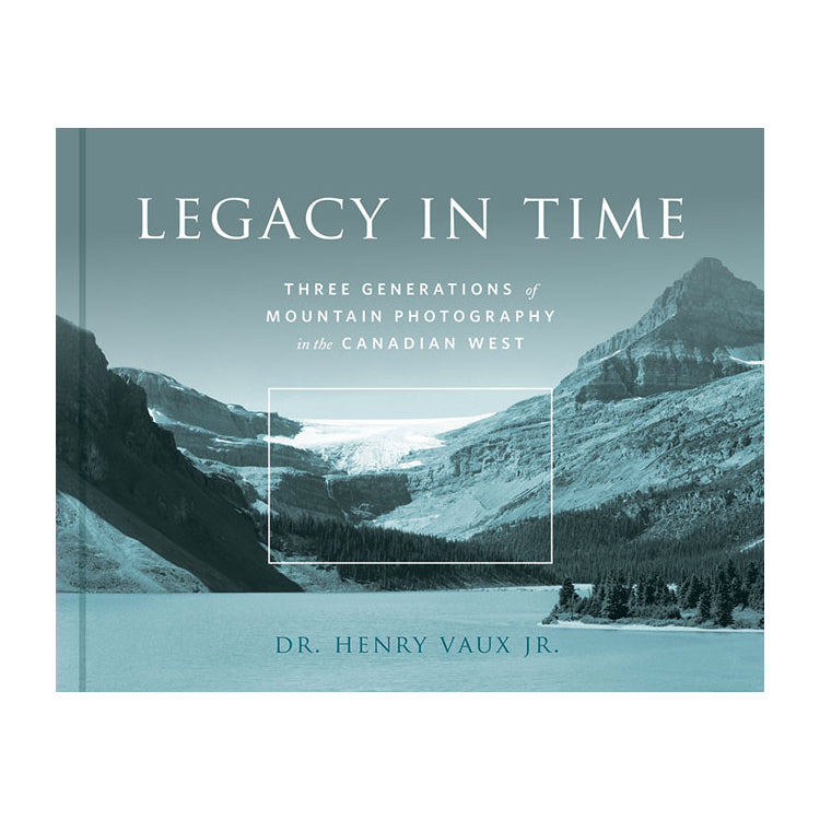Henry Vaux Jr.: Legacy in Time, Three Generations of Mountain Photography in the Canadian West