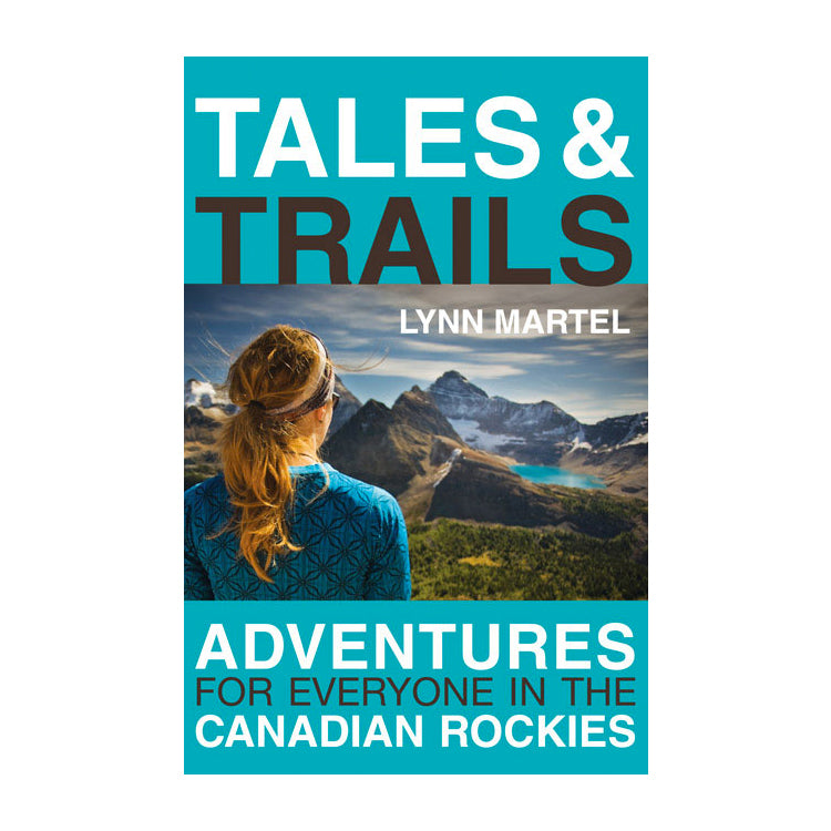 Lynn Martel: Tales and Trails, Adventures for Everyone in the Canadian Rockies