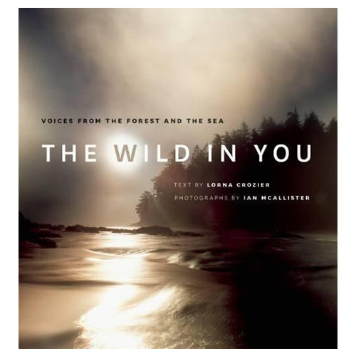Lorna Crozier, Ian McAllister: The Wild in You, Voices from the Forest and the Sea