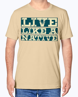 """Live Like A Native"" Premium Soft Touch Tee"