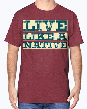 """Live Like A Native"" Cotton Tee (Inverted)"