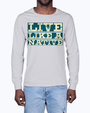 """Live Like A Native"" Premium Long Sleeve"