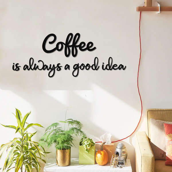 Coffee Is Always A Good Idea