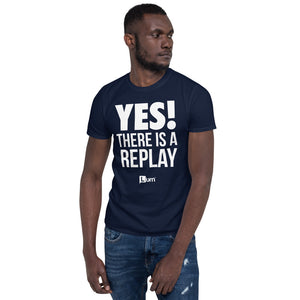 Yes There Is A Replay Unisex T-Shirt