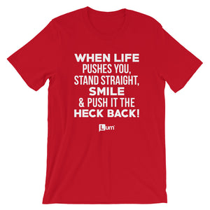 When Life Pushes You Stand Straight.. Unisex T-Shirt