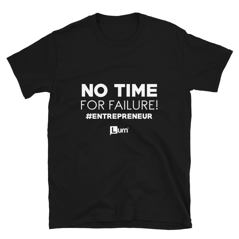 No Time For Failure Unisex T-Shirt