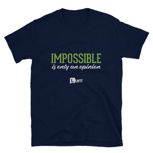 Impossible Is Only An Opinion Unisex T-Shirt