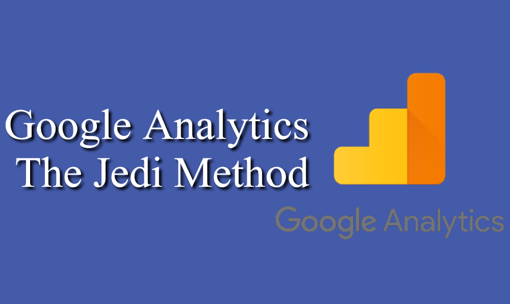 Google Analytics - The Jedi Method