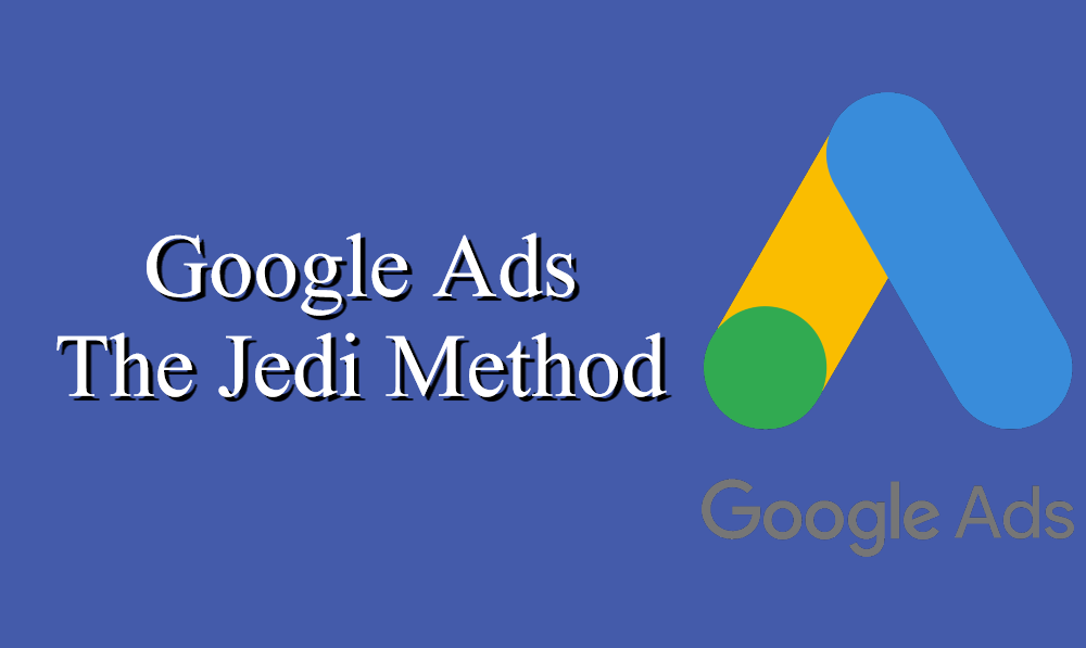Google Ads Search - The Jedi Method