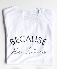 Load image into Gallery viewer, Because he lives Christian t shirt slogan women