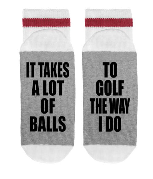 It Takes a Lot of Balls to Golf the Way I Do Socks