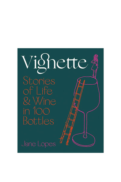 Vignette - Stories Of Life & Wine In 100 Bottles by Jane Lopez