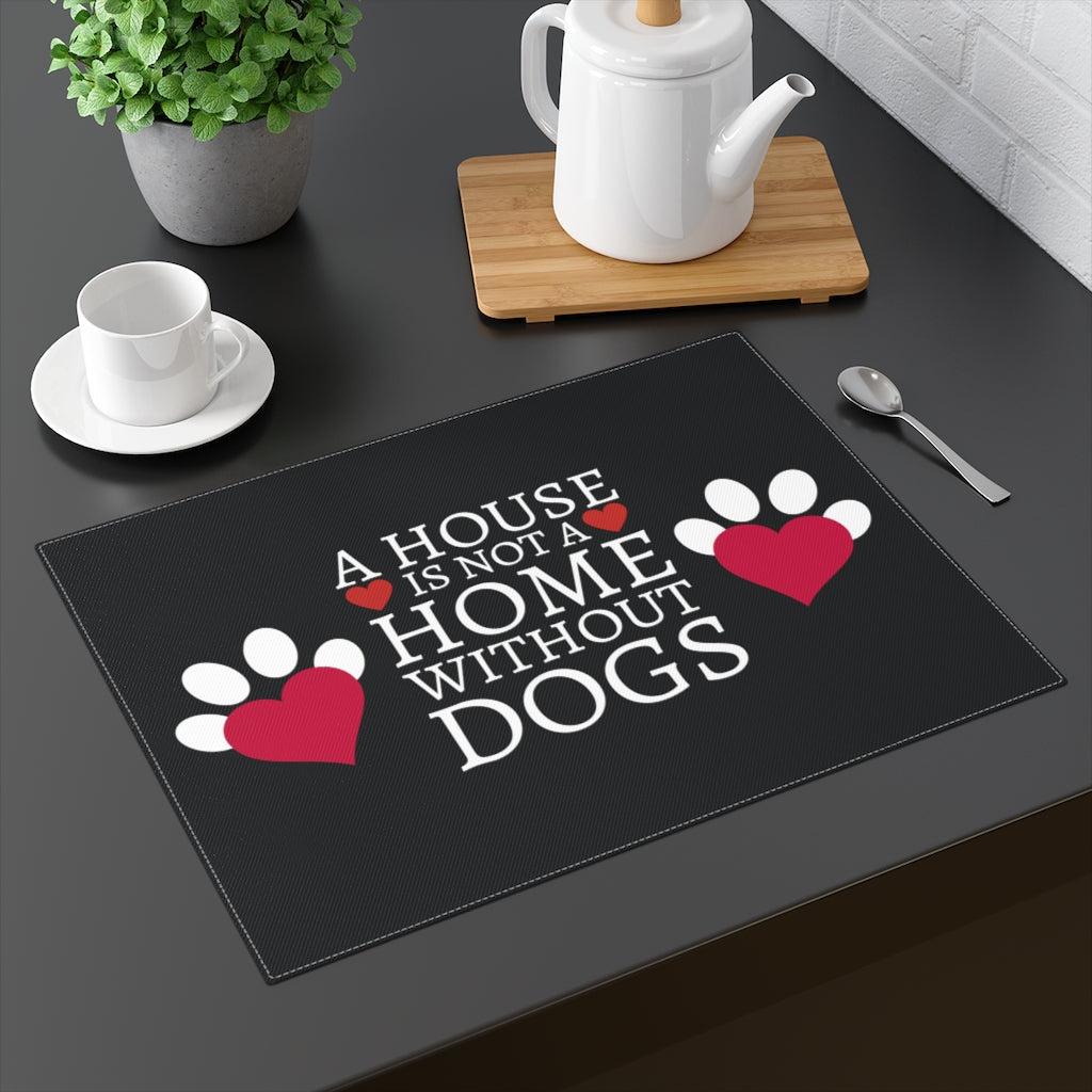 A house is not a home without Dogs | Black Placemat