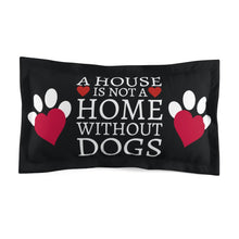 Load image into Gallery viewer, A house is not a home without Dogs | Dark Sham Pillow