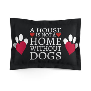 A house is not a home without Dogs | Dark Sham Pillow