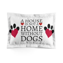 Load image into Gallery viewer, A house is not a home without Dogs | Pillow Sham