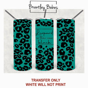 Teal Leopard is the New Black Tumbler Sublimation Transfer