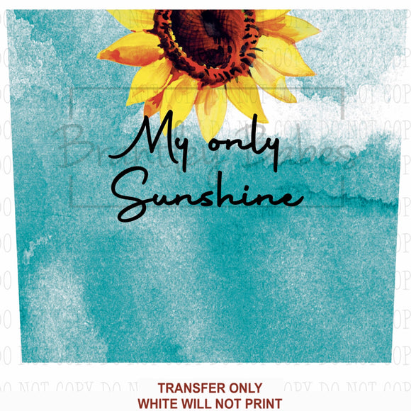 My Only Sunshine Sunflower Tumbler Sublimation Transfer