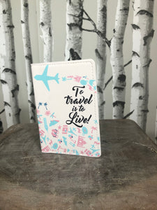 To Travel Is To Live Passport Cover
