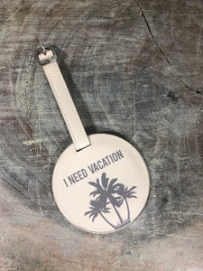 I Need A Vacation Luggage Tag