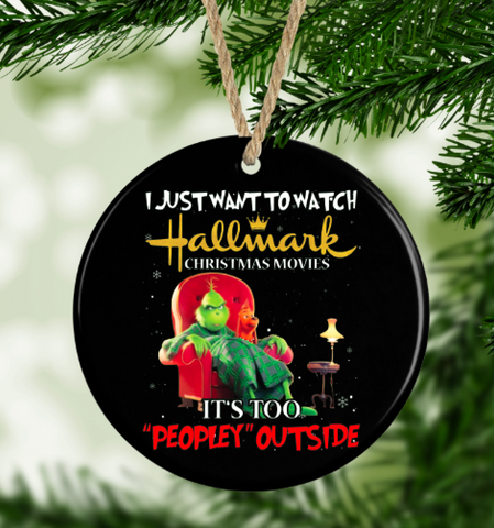 Christmas Grinch Ornament I want to watch Hallmark Movies its too Peopley outside