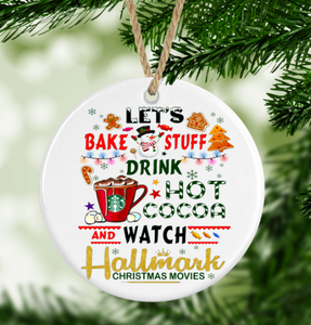 Let's Bake Stuff, Drink Hot Cocoa and Watch Hallmark Christmas Movies Ornament
